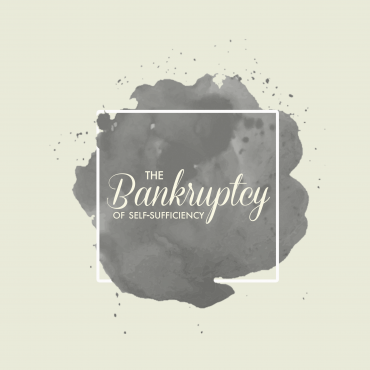 The Bankruptcy of Self-Sufficiency